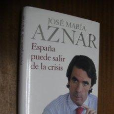 Libros de segunda mano - ESPAÑA PUEDE SALIR DE LA CRISIS / JOSÉ MARÍA AZNAR / PLANETA 1ª EDICIÓN 2009 - 45479601