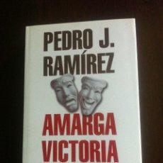 Libros de segunda mano: AMARGA VICTORIA - PEDRO J. RAMIREZ - LA CRONICA OCULTA DEL HISTORICO TRIUNFO DE AZNAR SOBRE GONZALEZ. Lote 45618910