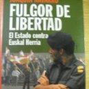 Libros de segunda mano: FULGOR DE LIBERTAD -EL ESTADO CONTRA EUSKAL HERRIA – J. NAVARRO. Lote 45783190