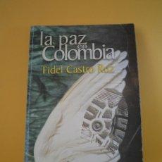 Libros de segunda mano: LA PAZ EN COLOMBIA. CASTRO RUZ, FIDEL. EDITORA POLÍTICA, LA HABANA, CUBA, 2009. Lote 45965350