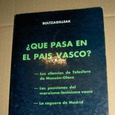 Libros de segunda mano: QUE PASA EN EL PAIS VASCO BULTZAGILLEAK APORTACIONES AL PENSAMIENTO POLITICO VASCO. Lote 46045972