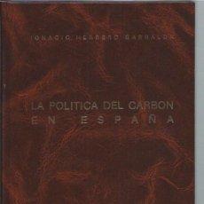Libros de segunda mano: LA POLÍTICA DEL CARBÓN EN ESPAÑA, IGNACIO HERRERO GARRALDA, MADRID 1944,230 PÁGS, 18X25CM, ENC.PIEL. Lote 46049575