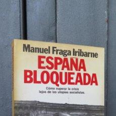 Libros de segunda mano: ESPAÑA BLOQUEADA. MANUEL FRAGA IRIBARNE. Lote 46131017