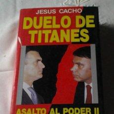 Libros de segunda mano: DUELO DE TITANES. JESÚS CACHO.ASALTO AL PODER II.. Lote 46306947