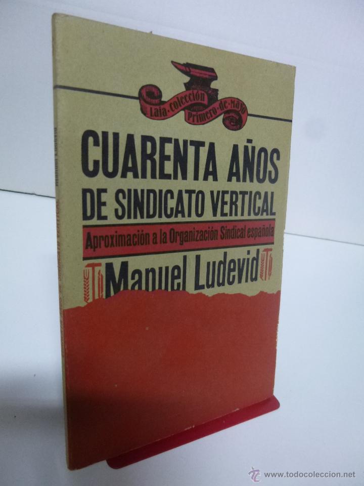 CUARENTA AÑOS DE SINDICATO VERTICAL. APROXIMACIÓN A LA ORGANIZACIÓN SINDICAL ESPAÑOLA (MANUEL LUDEVI (Libros de Segunda Mano - Pensamiento - Política)