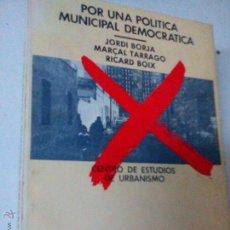 Libros de segunda mano: POR UNA POLÍTICA MUNICIPAL DEMOCRÁTICA JORDI BORJA / MARCAL TORRAGO / RICARD BOIX, MARX BS 2. Lote 46443784