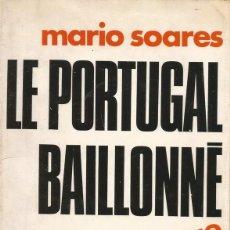 Libros de segunda mano: MÁRIO SOARES. LE PORTUGAL BAILLONNÉ. UN TÉMOIGNAGE. RM67432. . Lote 46599870