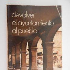 Libros de segunda mano: DEVOLVER EL AYUNTAMIENTO AL PUEBLO - PROGRAMA MUNICIPAL SOCIALISTA - 1979. Lote 46692367