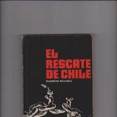 Libros de segunda mano: EL RESCATE DE CHILE - EUDOCIO RAVINES - EDICIONES SOBERANIA 1974 1ª EDICIÓN / CHILE. Lote 46920096