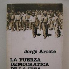 Libros de segunda mano: LA FUERZA DEMOCRÁTICA DE LA IDEA SOCIALISTA - JORGE ARRATE - EDICIONES DOCUMENTALES - AÑO 1985.. Lote 47056522