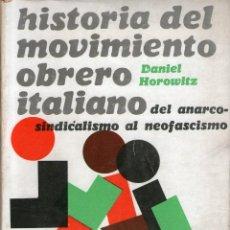 Libros de segunda mano: HISTORIA DEL MOVIMIENTO OBRERO ITALIANO. DEL ANARCOSINDICALISMO AL NEOFASCISMO. DANIEL HOROWITZ. Lote 47296936