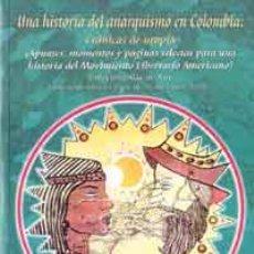 Libros de segunda mano: UNA HISTORIA DEL ANARQUISMO EN COLOMBIA.. Lote 47657419