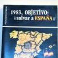 Libros de segunda mano: 1983 OBJETIVO SALVAR A ESPAÑA. INDALECIO CORRAL.. Lote 47660307
