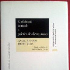 Libros de segunda mano: ÁNGEL ANTONIO HENRY VEIRA . EL OFICINISTA INSTRUIDO O PRÁCTICA DE OFICINAS REALES. Lote 47915271