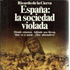 Libros de segunda mano: ESPAÑA: LA SOCIEDAD VIOLADA. RICARDO DE LA CIERVA. PLANETA. BARCELONA. 1989. Lote 48138895