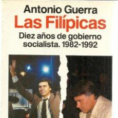 Libros de segunda mano: LAS FÍLIPICAS. DIEZ AÑOS DE GOBIERNO SOCIALISTA. ANTONIO GUERRA. PLANETA. BARCELONA. 1992. Lote 48139045