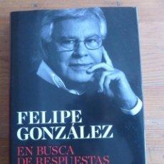 Libros de segunda mano: EN BUSCA DE RESPUESTAS.FELIPE GONZALEZ. ED. DEBATE. 2013 249 PAG. Lote 48213793
