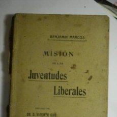 Libros de segunda mano: RARO LIBRO - MISION DE LAS JUVENTUDES LIBERALES - BENJAMIN MARCOS - MIRA OTROS EN MI TIENDA. Lote 48323895