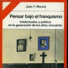 Libros de segunda mano: JUAN F. MARSAL : PENSAR BAJO EL FRANQUISMO (PENÍNSULA, 1979) . Lote 48387190