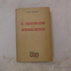Libros de segunda mano: LIBRO EL ANARCOSINDICALISMO EN LA SOCIEDAD DEL BIENESTAR, CNT EXILIO GUERRA CIVIL. MEXICO 1961. Lote 48463273