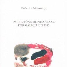 Libros de segunda mano: IMPRESIÓNS DUNHA VIAXE POR GALICIA EN 1935. FEDERICA MONTSENY. Lote 101203624