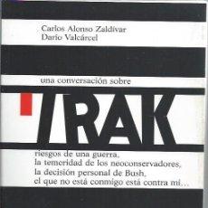 Libros de segunda mano: UNA CONVERSACIÓN SOBRE IRAK, CARLOS ALONSO ZALDÍVAR, DARÍO VALCÁRCEL, BIBLIOTECA NUEVA MADRID 2003. Lote 48730170