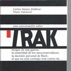 Libros de segunda mano: UNA CONVERSACIÓN SOBRE IRAK, CARLOS ALONSO ZALDÍVAR, DARÍO VALCÁRCEL, BIBLIOTECA NUEVA MADRID 2003. Lote 48730177
