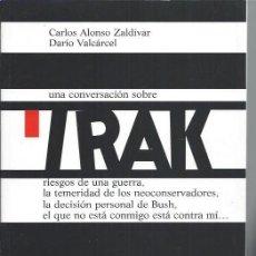 Libros de segunda mano: UNA CONVERSACIÓN SOBRE IRAK, CARLOS ALONSO ZALDÍVAR Y DARÍO VALCÁRCEL, ED. BIBLIOTECA NUEVA 2003. Lote 48734495