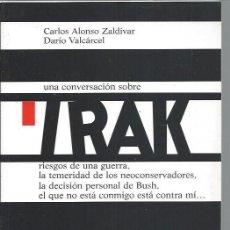 Libros de segunda mano: UNA CONVERSACIÓN SOBRE IRAK, CARLOS ALONSO ZALDÍVAR Y DARÍO VALCÁRCEL, ED. BIBLIOTECA NUEVA 2003. Lote 48734500
