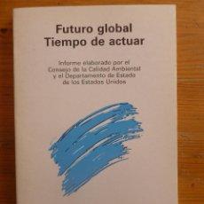 Libros de segunda mano: FUTURO DE GLOBAL TIEMPO DE ACTUAR. MEDIOAMBIENTE EN EEUU. ED. SIGLO XXI. 1984 162PAG. Lote 48821010