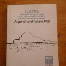 Libros de segunda mano: ARGENTINA. EL FUTURO, HOY. ILCTRI. ED. SIGLO XXI. 1981 212 PAG. Lote 48821450