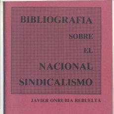 Libros de segunda mano: BIBLIOGRAFÍA SOBRE EL NACIONAL SINDICALISMO. JAVIER ONRUBIA REBUELTA 1987 (FALANGE, FALANGISTA). Lote 48940329