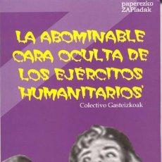 Libros de segunda mano: LA ABOMINABLE CARA OCULTA DE LOS EJÉRCITOS HUMANITARIOS. COLECTIVO GASTEIZKOAK.. Lote 49059383