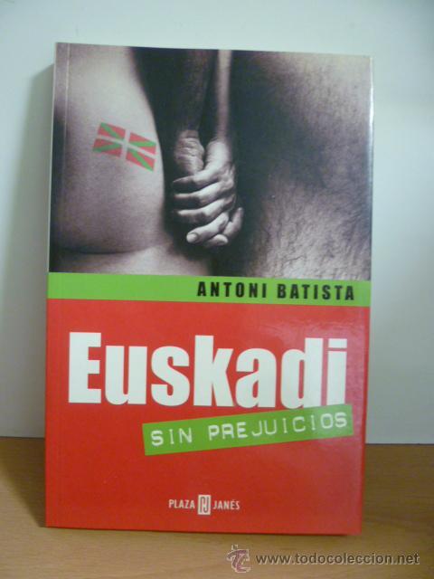 EUSKADI SIN PREJUICIOS - ANTONI BATISTA 1ª EDICIÓN 2001 (Libros de Segunda Mano - Pensamiento - Política)