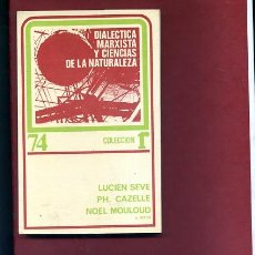 Libros de segunda mano: SEVE- CAZELLE- ,, DIALECTICA MARXISTA Y CIENCIAS DE LA NATURALEZA ,EDS ROCA Nº 74 .... Lote 262679065