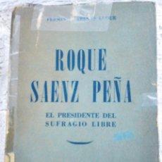 Libros de segunda mano: LIBRO ROQUE SÁENZ PEÑA: EL PRESIDENTE DEL SUFRAGIO LIBRE AÑO 1951. Lote 49931666