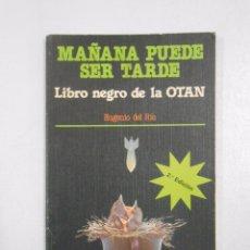 Libros de segunda mano - MAÑANA PUEDE SER TARDE. LIBRO NEGRO DE LA OTAN. - RIO, Eugenio del. TDK243 - 50024180