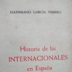 Libros de segunda mano: HISTORIA DE LAS INTERNACIONALES EN ESPAÑA / MAXIMIANO GARCÍA VENERO / 3 TOMOS / 1956-57 / 1ª EDICIÓN. Lote 50120599