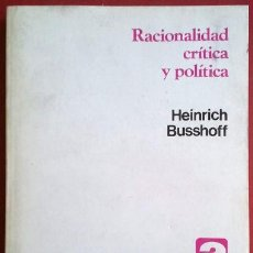 Libros de segunda mano: HEINRICH BUSSHOFF . RACIONALIDAD CRÍTICA Y POLÍTICA. Lote 50129287