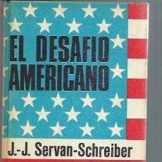Libros de segunda mano: EL DESAFÍO AMERICANO, JEAN JACQUES SERVAN SCHRELBER, PLAZA Y JANÉS BARCELONA 1969, 282 PÁGS, 14X20CM. Lote 50195092