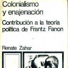Libros de segunda mano: R. ZAHAR : COLONIALISMO Y ENAJENACIÓN (SIGLO XXI, 1970) TEORIÍA POLÍTICA DE FRANZ FANON. Lote 50262148