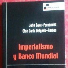 Libros de segunda mano: JOHN SAXE-FERNÁNDEZ - GIAN CARLO DELGADO-RAMOS . IMPERIALISMO Y BANCO MUNDIAL. Lote 50369950