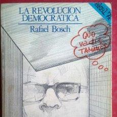 Libros de segunda mano: RAFAEL BOSCH . LA REVOLUCIÓN DEMOCRÁTICA . AKAL. Lote 50370050