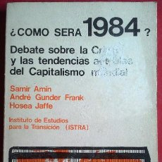 Libros de segunda mano: SAMIR AMIN - ANDRÉ GUNDER FRANK - HOSEA JAFFE . ¿CÓMO SERÁ 1984? DEBATE SOBRE LA CRISIS. Lote 50370115