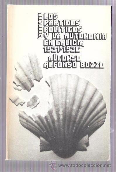 LOS PARTIDOS POLÍTICOS Y LA AUTONOMÍA EN GALICIA 1931-1936. ALFONSO ALFONSO BOZZO. AKAL EDITOR. 1976 (Libros de Segunda Mano - Pensamiento - Política)
