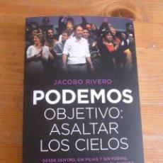 Libros de segunda mano: PODEMOS. OBJETIVO. ASALTAR LOS CIELOS. JACOBO RIVERO. ED. PLANETA 2015 312 PAG. Lote 50670792