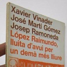 Libros de segunda mano: LÓPEZ RAIMUNDO, LLUITA D'AVUI PER UN DEMÀ MÉS LLIURE - X. VINADER Y OTROS.. Lote 52976601