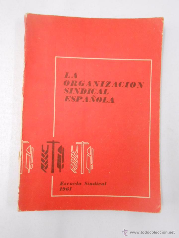 LA ORGANIZACION SINDICAL ESPAÑOLA. - ESCUELA SINDICAL - 1961. TDK251 (Libros de Segunda Mano - Pensamiento - Política)