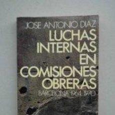 Libros de segunda mano: LUCHAS INTERNAS EN COMISIONES OBRERAS. JOSE ANTONIO DIAZ.. Lote 47110268