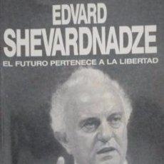 Libros de segunda mano: EDVARD SHEVARDNADZE. - EL FUTURO PERTENECE A LA LIBERTAD / MUNDI-765. Lote 51243209